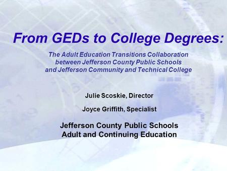 From GEDs to College Degrees: The Adult Education Transitions Collaboration between Jefferson County Public Schools and Jefferson Community and Technical.