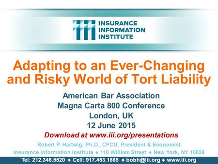 Adapting to an Ever-Changing and Risky World of Tort Liability American Bar Association Magna Carta 800 Conference London, UK 12 June 2015 Download at.