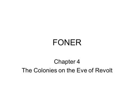 FONER Chapter 4 The Colonies on the Eve of Revolt.