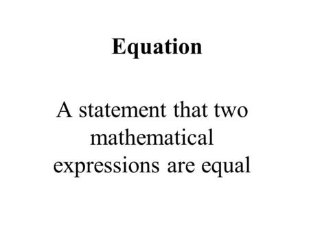 Equation A statement that two mathematical expressions are equal.