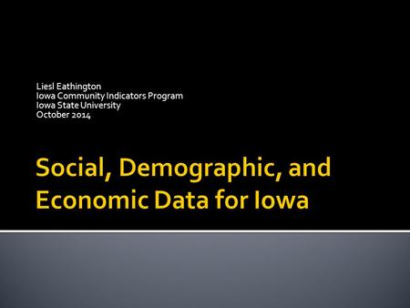Liesl Eathington Iowa Community Indicators Program Iowa State University October 2014.