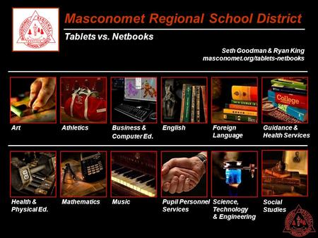 Masconomet Regional School District Tablets vs. Netbooks Seth Goodman & Ryan King masconomet.org/tablets-netbooks Art Business & Computer Ed. EnglishForeign.