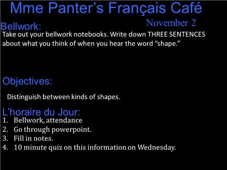 November 2 Mme Panter's Français Café Bellwork: Take out your bellwork notebooks. Write down THREE SENTENCES about what you think of when you hear the.