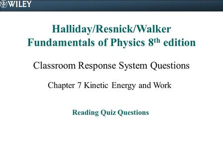 Halliday/Resnick/Walker Fundamentals of Physics 8 th edition Classroom Response System Questions Chapter 7 Kinetic Energy and Work Reading Quiz Questions.