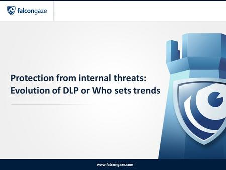 Protection from internal threats: Evolution of DLP or Who sets trends.
