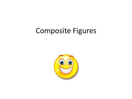 Composite Figures. A composite figure is made up of two or more shapes. To find the area of a composite figure, decompose the figure into shapes with.