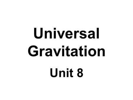 Universal Gravitation Unit 8. Lesson 1 : Newton's Law of Universal Gravitation In 1687 Newton published Mathematical Principles of Natural Philosophy.