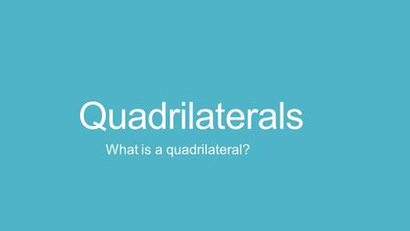 Quadrilaterals What is a quadrilateral?. Lesson Objectives I can identify and sort geometric shapes based on their differences and similarities, and I.