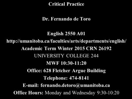 Critical Practice Dr. Fernando de Toro English 2550 A01  Academic Term Winter 2015 CRN 26192 UNIVERSITY.