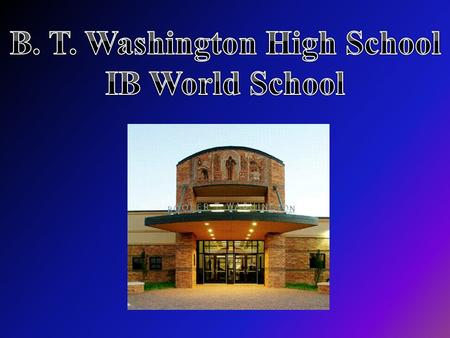 The IB Diploma Program at Booker T. Washington High School Sharon Lazdins, Coordinator