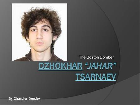 The Boston Bomber By Chandler Sendek. Background: Early Life  Born July 22, 1993 in Kyrgyzstan  His family migrated to Dagestan at a young age  Moved.