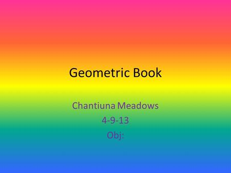 Geometric Book Chantiuna Meadows 4-9-13 Obj:. Angle Two rays sharing a common endpoint. Angles are typically measured i n degrees or radians.