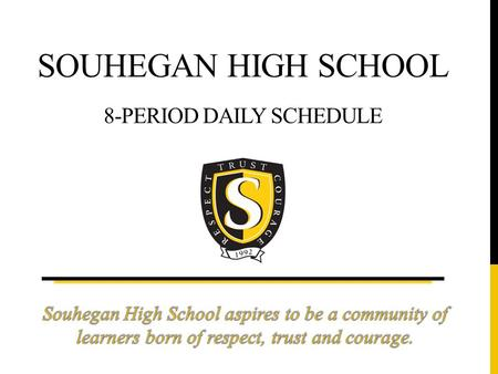 SOUHEGAN HIGH SCHOOL 8-PERIOD DAILY SCHEDULE. Souhegan High School Rising Freshman Course Selection 2014-2015.