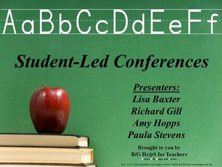 Student-Led Conferences Presenters: Lisa Baxter Richard Gill Amy Hopps Paula Stevens