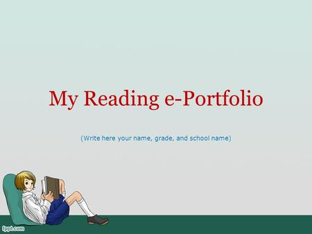 My Reading e-Portfolio (Write here your name, grade, and school name)