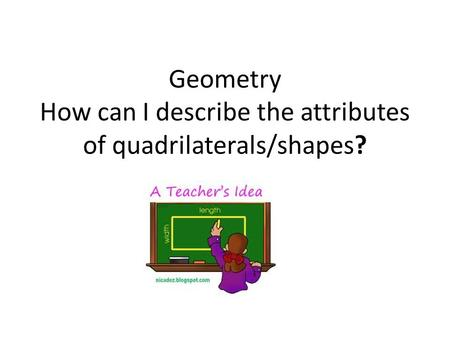 Geometry How can I describe the attributes of quadrilaterals/shapes?