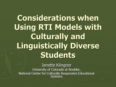 Considerations when Using RTI Models with Culturally and Linguistically Diverse Students Janette Klingner University of Colorado at Boulder, National Center.