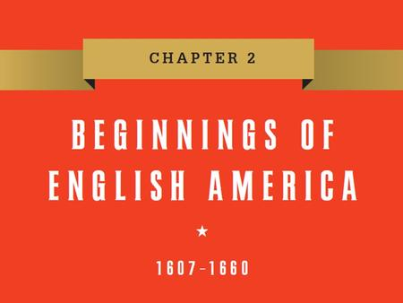 Chapter 2. Lecture Preview England <strong>and</strong> the New World The Coming of the English Settling the Chesapeake The New England Way New Englanders Divided Religion,