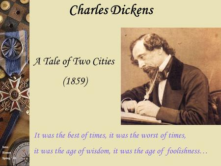 It was the best of times, it was the worst of times, it was the age of wisdom, it was the age of foolishness… Charles Dickens A Tale of Two Cities (1859)