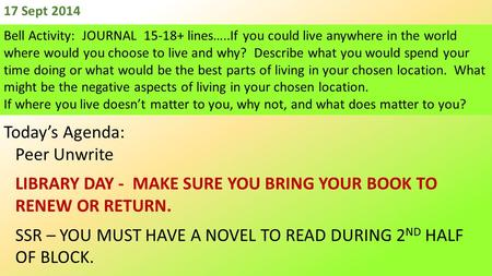 17 Sept 2014 Bell Activity: JOURNAL 15-18+ lines…..If you could live anywhere in the world where would you choose to live and why? Describe what you would.