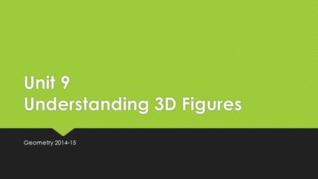 Unit 9 Understanding 3D Figures Geometry 2014-15.