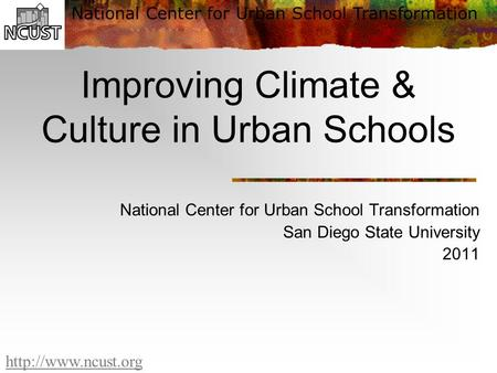 National Center for Urban School Transformation  Improving Climate & Culture in Urban Schools National Center for Urban School Transformation.
