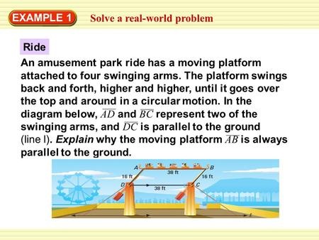 EXAMPLE 1 Solve a real-world problem Ride An amusement park ride has a moving platform attached to four swinging arms. The platform swings back and forth,