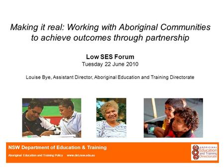 NSW Department of Education & Training Aboriginal Education and Training Policy www.det.nsw.edu.au Making it real: Working with Aboriginal Communities.