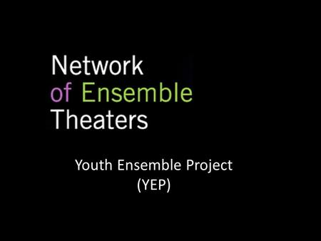 Youth Ensemble Project (YEP). The purpose of NET is to: Advocate – NET organizes and promotes ensemble theatre making as a distinct element of the U.S.