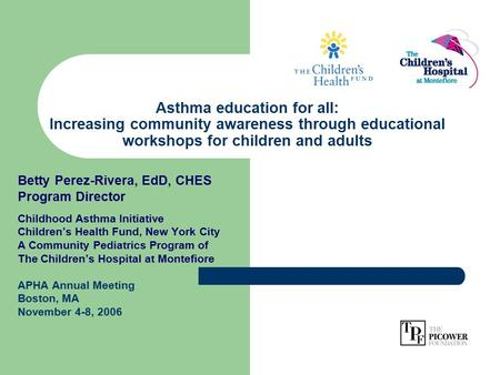 Asthma education for all: Increasing community awareness through educational workshops for children and adults Betty Perez-Rivera, EdD, CHES Program Director.