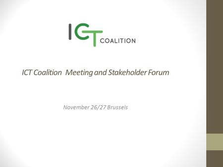 ICT Coalition Meeting and Stakeholder Forum November 26/27 Brussels.