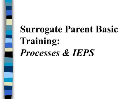 Surrogate Parent Basic Training: Processes & IEPS.