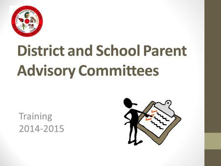 District and School Parent Advisory Committees Training 2014-2015.