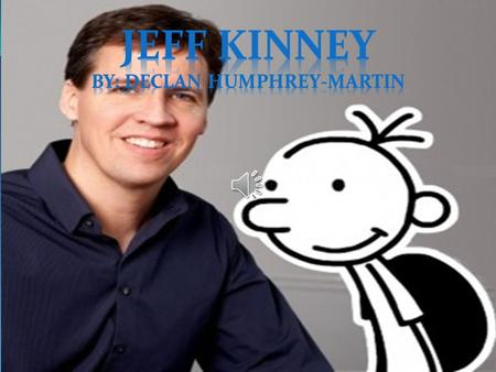CHILDHOOD JEFF KINNEY WAS BORN IN FORT WASHINTON, MARYLAND ON FEBRUARY 19 TH, 1971. HE ATTENDED THE UNIVERSITY OF MARYLAND AT COLLEDGE PARK.