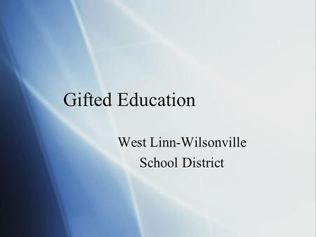Gifted Education West Linn-Wilsonville School District West Linn-Wilsonville School District.