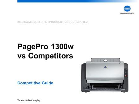 KONICA MINOLTA PRINTING SOLUTIONS EUROPE B.V. PagePro 1300w vs Competitors Competitive Guide.