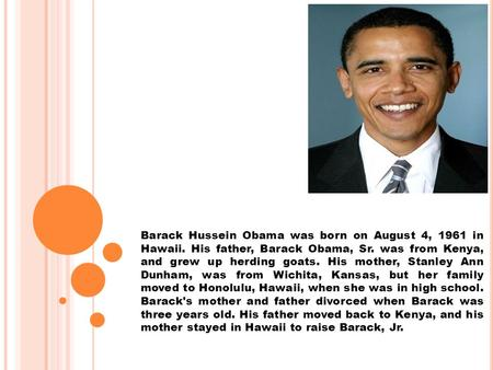 Barack Hussein Obama was born on August 4, 1961 in Hawaii