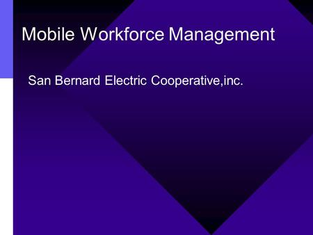 Mobile Workforce Management San Bernard Electric Cooperative,inc.