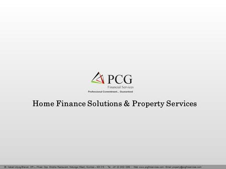 Home Finance Solutions & Property Services 36, Kakad Udyog Bhavan, Off L.J Road, Opp. Shobha Restaurant, Matunga (West), Mumbai – 400 016 | Tel.: +91 22.