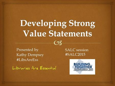 Presented by Kathy Dempsey #LibsAreEss SALC session #SALC2015.