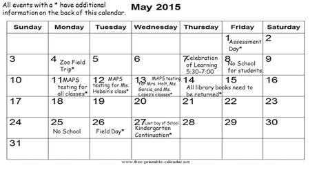 Assessment Day* Zoo Field Trip* Celebration of Learning 5:30-7:00 No School for students All library books need to be returned* No SchoolField Day* Last.