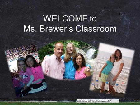 WELCOME to Ms. Brewer's Classroom Attitude is a little thing that makes a BIG difference. - Winston Churchill.