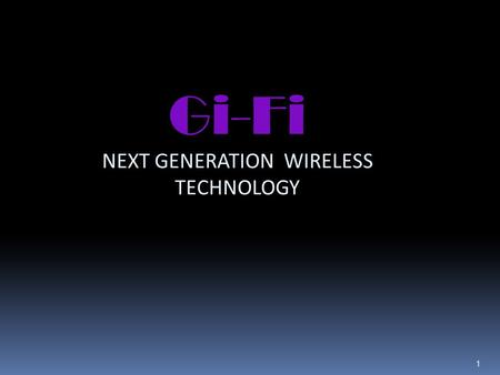 Gi-Fi NEXT GENERATION WIRELESS TECHNOLOGY 1. 2 INTRODUCTION To Gi-Fi:  For many years cables ruled the world, optical fibres played a dominant role for.