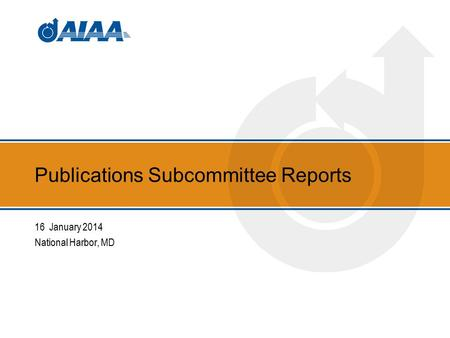 Publications Subcommittee Reports 16 January 2014 National Harbor, MD.