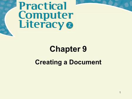 1 Chapter 9 Creating a Document. Practical Computer Literacy, 2 nd edition Chapter 9 2 What's Inside and on the CD? In this chapter, you will learn how.