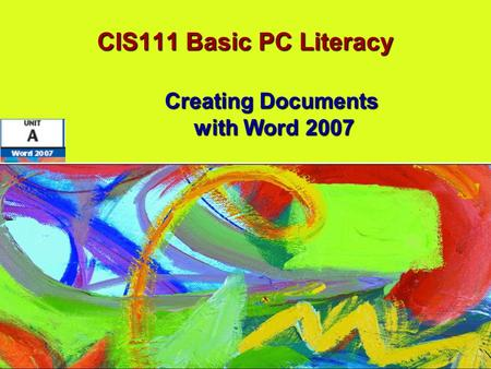 CIS111 Basic PC Literacy Creating Documents with Word 2007.