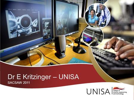 Dr E Kritzinger – UNISA SACSAW 2011. Cyber Awareness Implementation Plan (CAIP) for schools.
