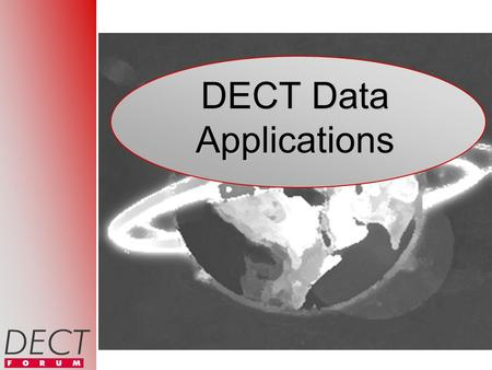 DECT Data Applications Contents DECT Data Application Scenarios DECT Data Interoperability DECT Data Standards DECT Data Trends Conclusions.