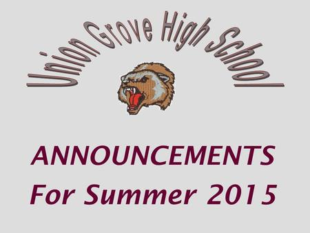 "ANNOUNCEMENTS For Summer 2015. Union Grove High ""Home of the Wolverines"" Summer Office Hours Monday through Friday 8:00 am – 4:00 pm We will be closed."