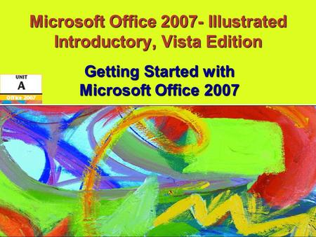 Microsoft Office 2007- Illustrated Introductory, Vista Edition Getting Started with Microsoft Office 2007.